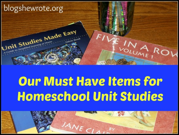 Blog, She Wrote: Our Must Have Items for Homeschool Unit Study
