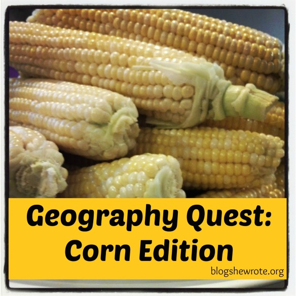 Blog, She Wrote: Geography Quest- Corn Edition