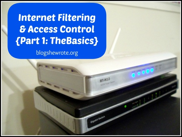 Blog, She Wrote: Internet Filtering & Access Control {Part 1: The Basics}